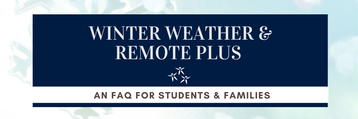 "Title stating: ""Winter Weather & Remote Plus"" ""FAQ for Students & Families""."
